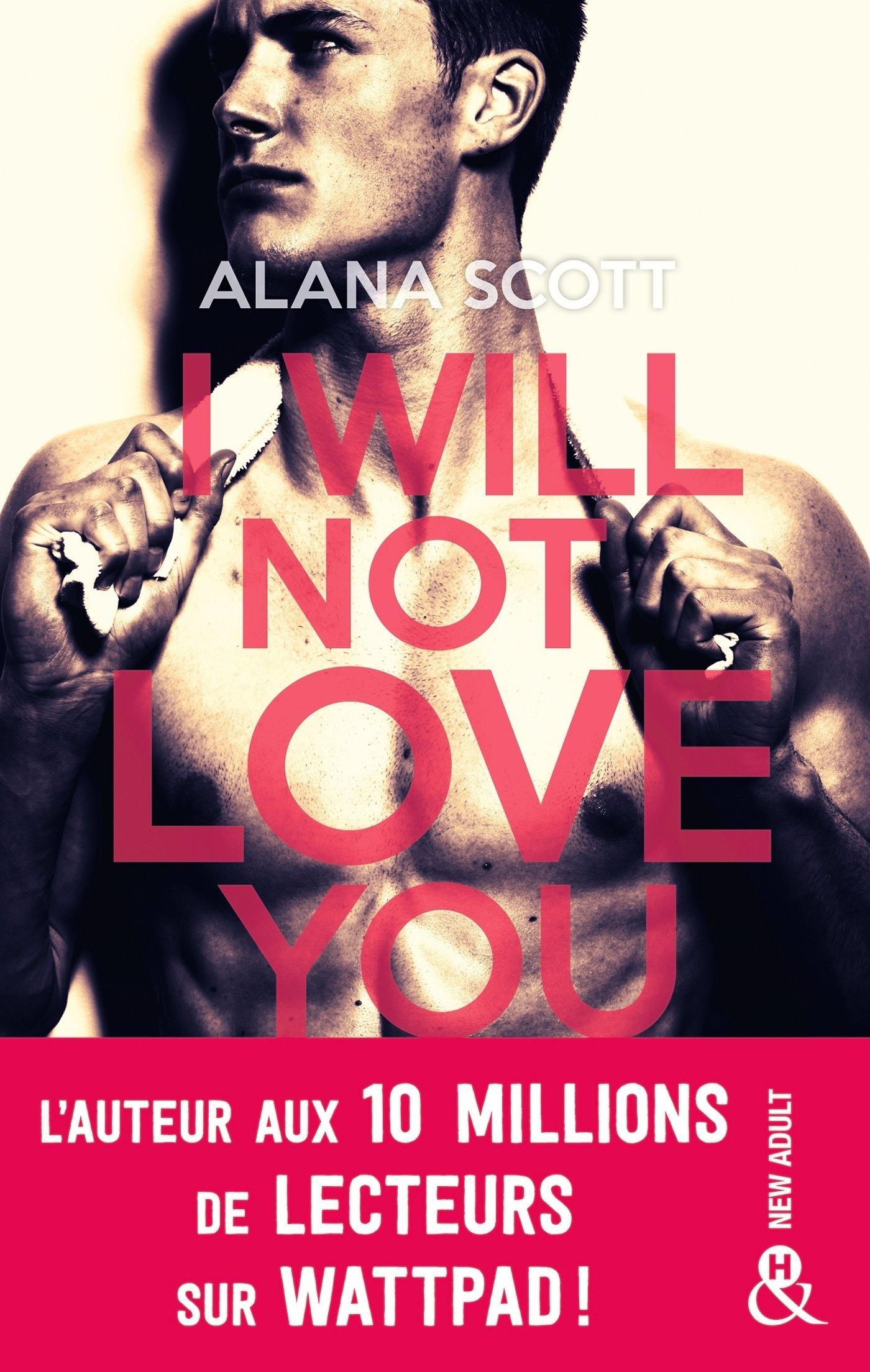 I Will Not Love You: L'auteur New-Adult aux 10 millions de lecteurs sur Wattpad ! Broché – 7 novembre 2018 Alana Scott Editions Harlequin 2280421305 Romans d' amour