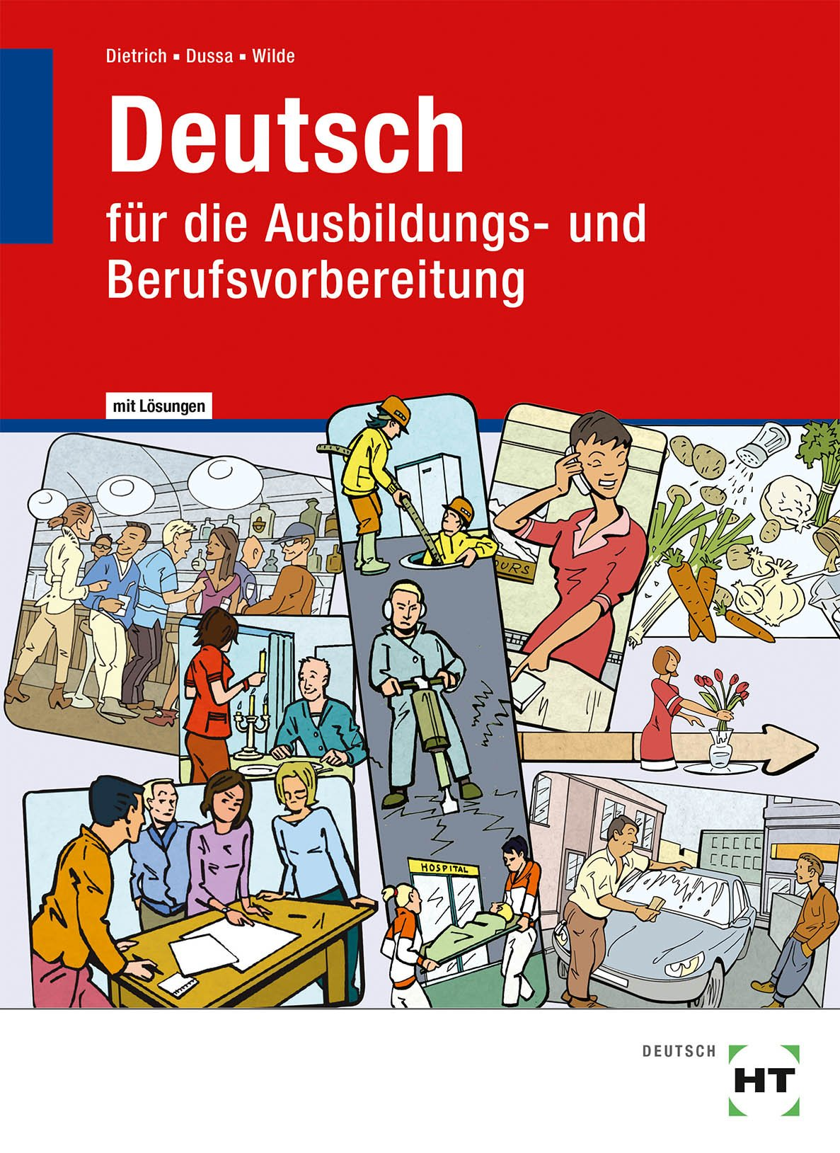 Lehr- und Arbeitsbuch mit eingetragenen Lösungen Deutsch: für die Ausbildungs- und Berufsvorbereitung Taschenbuch – 18. Juli 2018 Ralf Dietrich Antje Dussa Anne Wilde Verlag Handwerk und Technik