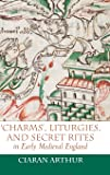 Charms, Liturgies, and Secret Rites in Early