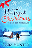 His First Christmas: The Lonely Billionaire - A Heart-Warming Romance Novel (English Edition)