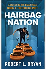 HAIRBAG NATION: A Story of the New York City Transit Police: Book 1: The Police Riot Kindle Edition