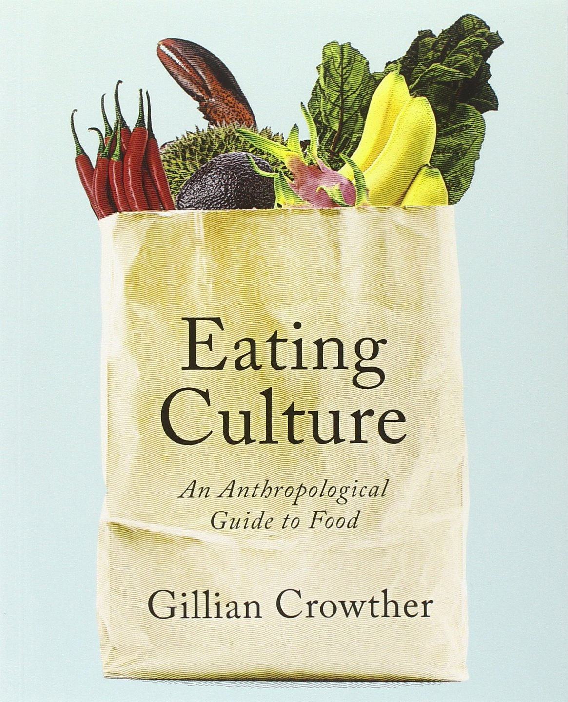 Eating culture an anthropological guide to food gillian crowther eating culture an anthropological guide to food gillian crowther 9781442604650 amazon books fandeluxe Gallery