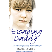 Escaping Daddy: A Heartbreaking True Story of a Brave Little Girl