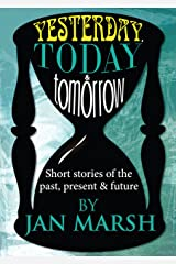 Yesterday, Today and Tomorrow: Short Stories of the Past, Present and the Future Kindle Edition