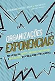 Organizações Exponenciais: Porque elas são 10 vezes melhores,mais rápidas e mais baratas que a sua (e o que fazer a respeito)