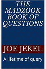 The Madzook Book of Questions: A lifetime of query Kindle Edition