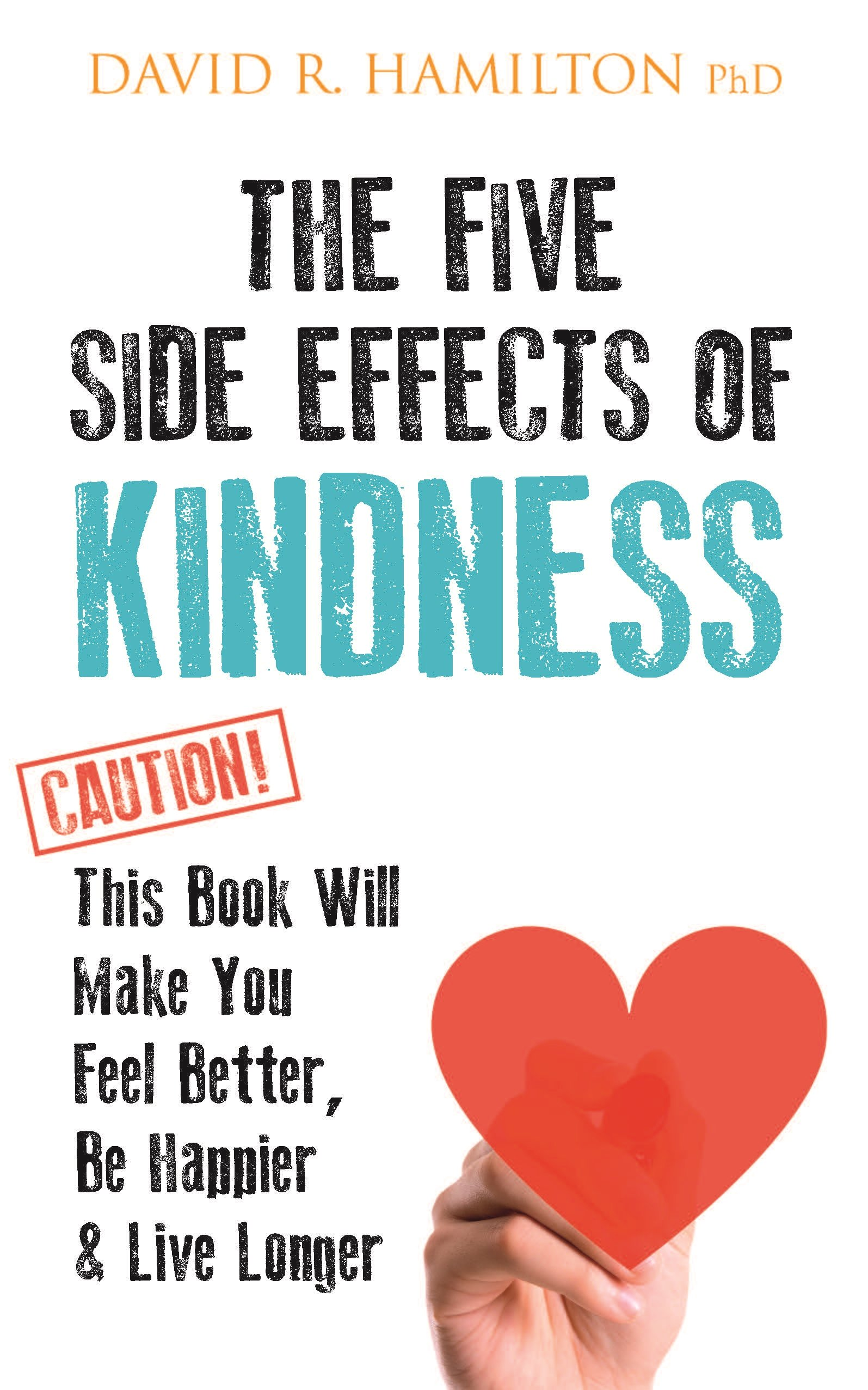 Download The Five Side Effects of Kindness: This Book Will Make You Feel Better, Be Happier & Live Longer pdf epub