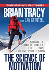 The Science of Motivation: Strategies & Techniques for Turning Dreams into Destiny Kindle Edition