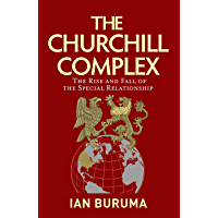 The Churchill Complex: The Rise and Fall of the Special Relationship (English Edition)