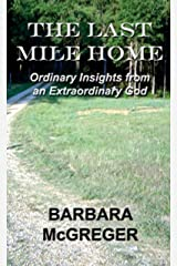 The Last Mile Home: Ordinary Insights from an Extraordinary God Kindle Edition