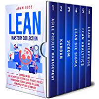 Lean Mastery Collection: 6 Books in 1: The Ultimate Collection Guide to Agile Project Management, Scrum, Kanban, Six Sigma, Lean Analytics and Enterprise (English Edition)