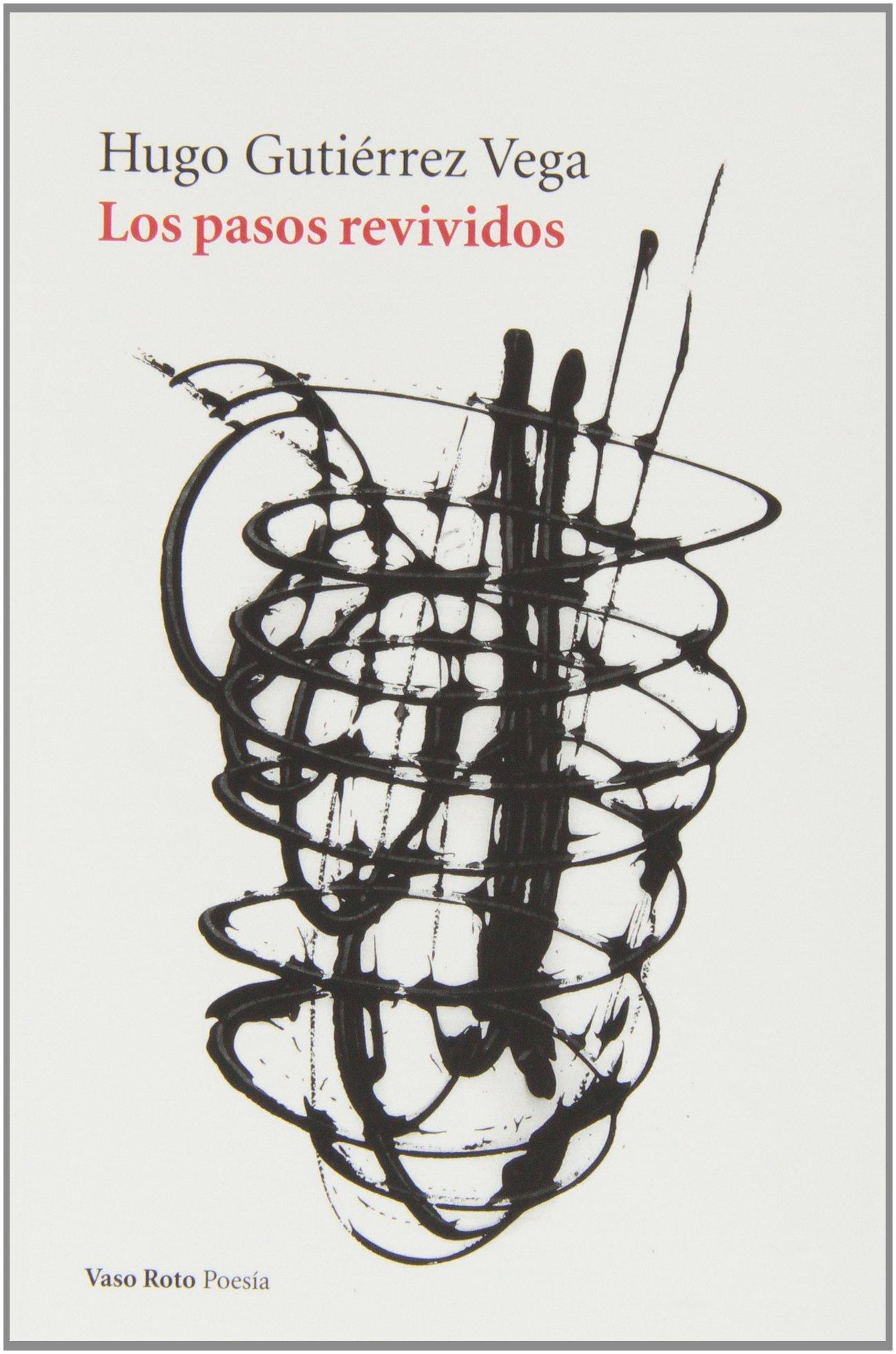 Los Pasos Revividos (Poesía) Tapa blanda – 4 oct 2013 Hugo Gutiérrez Vega Vaso Roto 8415168780 Mexico