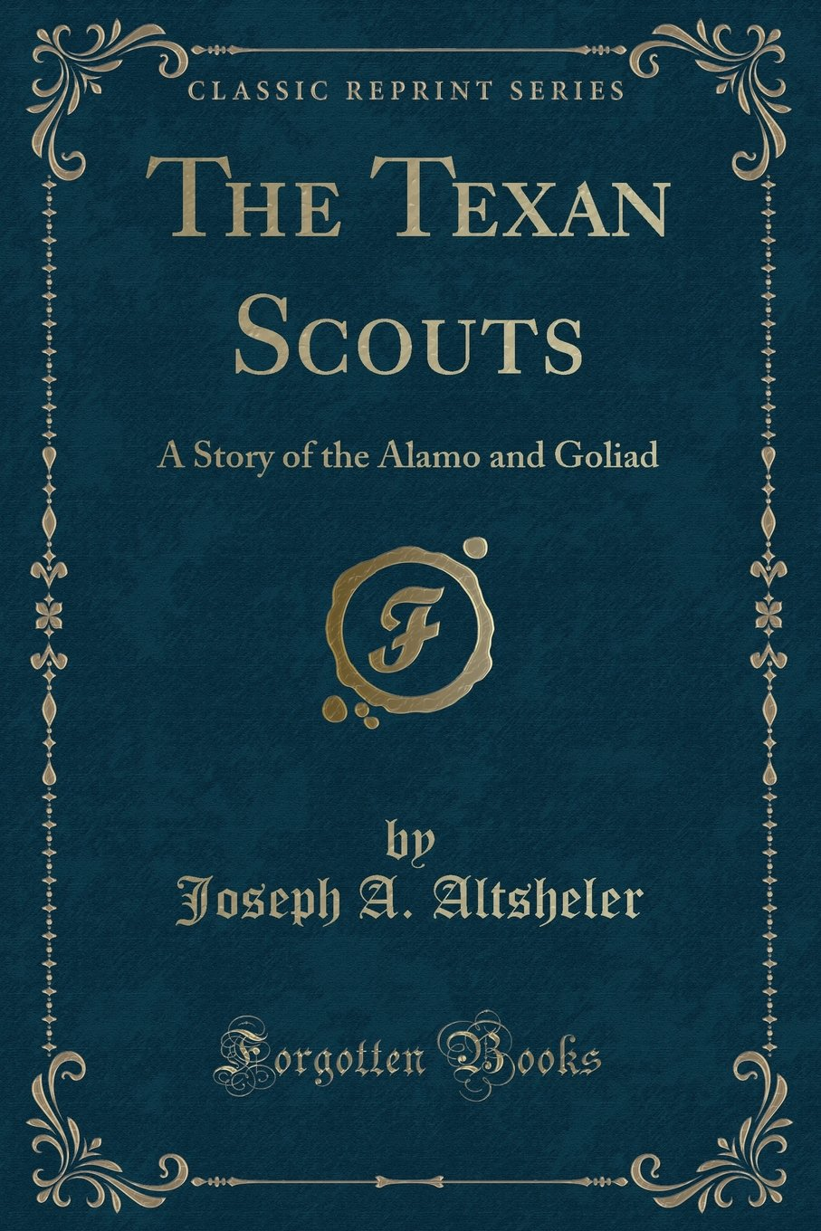 Read Online The Texan Scouts: A Story of the Alamo and Goliad (Classic Reprint) PDF