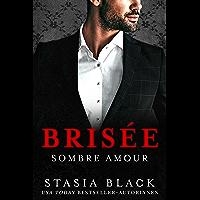 Brisée: une Sombre Romance de Milliardaire (Sombre Amour t. 2) (French Edition)