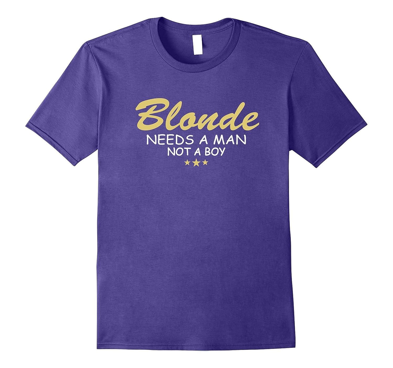 Blonde needs a man not a boy t-shirt-CD
