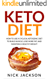 Keto Diet: How to Use a Cyclical Ketogenic Diet to Build Muscle, Lose More Fat, and Maintain a Healthy Weight