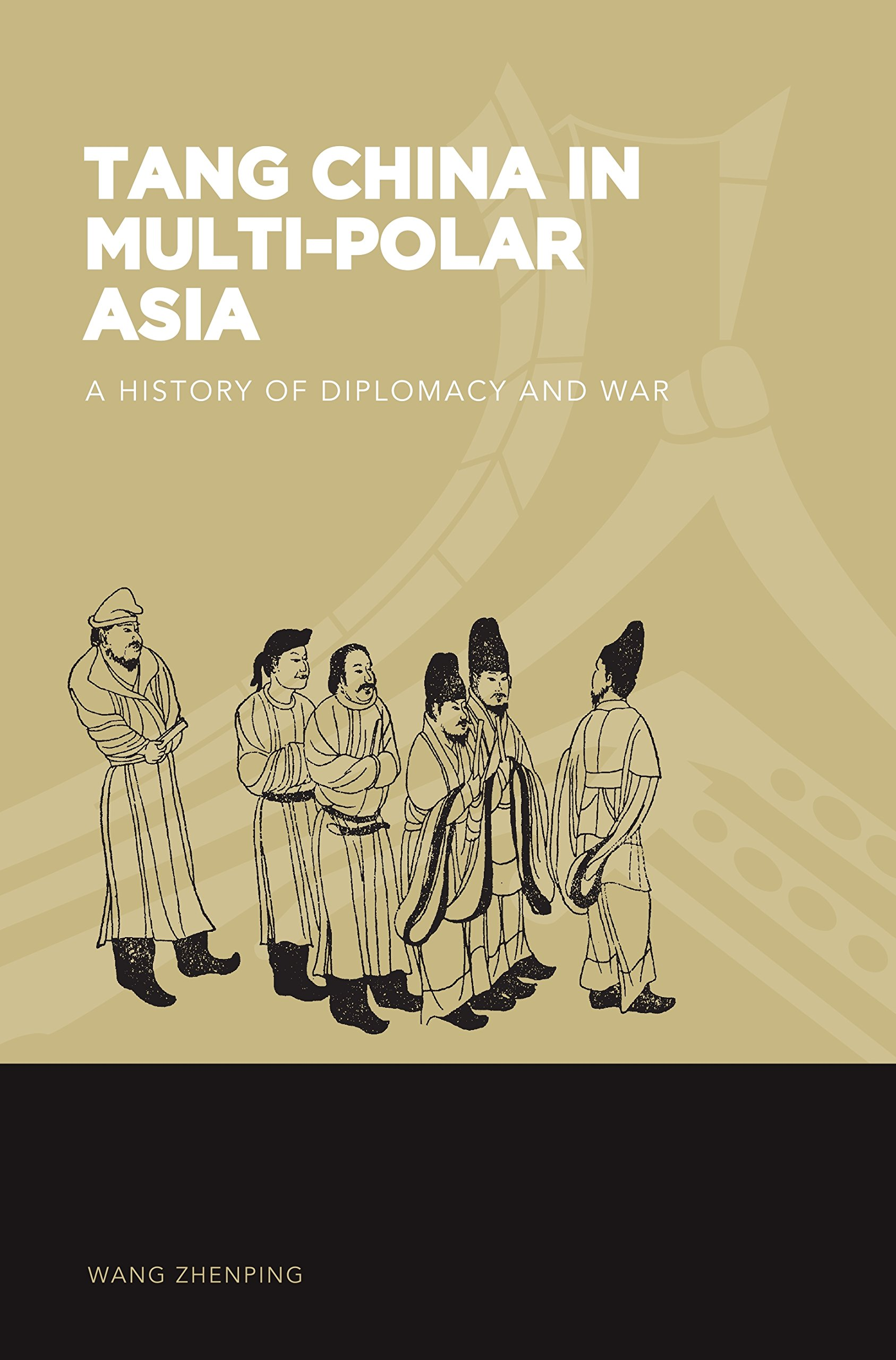 Tang China In Multi Polar Asia  A History Of Diplomacy And War  The World Of East Asia   English Edition