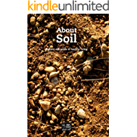 About Soil: An introduction – All you need to know to grow plants (About plants Book 3)