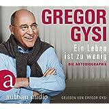 Ein Leben ist zu wenig: Die Autobiographie. Gelesen von Gregor Gysi