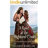 A Rake at the Highland Court: A Fake Engagement Highlander Romance (The Highland Ladies Book 4)