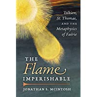 The Flame Imperishable: Tolkien, St. Thomas, and the