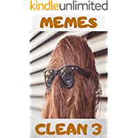 MEMES CLEAN 3: THE BEST COLLECTION OF MEMES CLEAN FOR YOU AND YOUR FRIENDS, THE FUN WILL NEVER END. BOOK 3