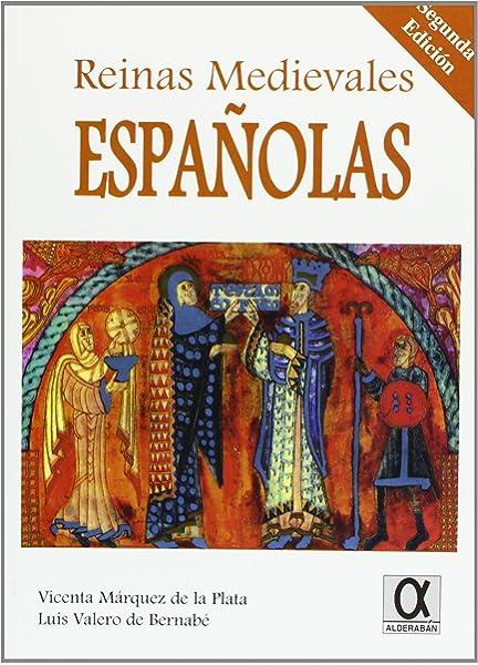 REINAS MEDIEVALES ESPAÑOLAS: Amazon.es: Márquez de la Plata, Vicenta María, Valero de Bernabé Luis: Libros