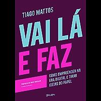 Vai lá e faz: Como empreender na era digital e tirar ideias do papel (Portuguese Edition)