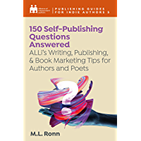 150 Self-Publishing Questions Answered: ALLi's Writing, Publishing, & Book Marketing Tips for Authors and Poets…