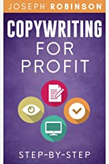 Copywriting For Profit: Learn Step-By-Step How To Write A Copy That Sells And Become A Successful Copywriter Kindle Edition