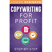 Copywriting For Profit: Learn Step-By-Step How To Write A Copy That Sells And Become A Successful Copywriter (English Edition)