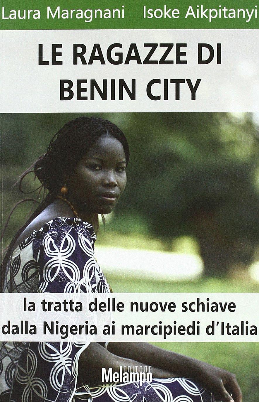Le ragazze di Benin City. La tratta delle nuove schiave dalla Nigeria ai marciapiedi d'Italia