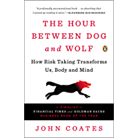 The Hour Between Dog and Wolf: How Risk Taking Transforms Us, Body and Mind (English Edition)