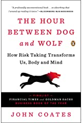 The Hour Between Dog and Wolf: How Risk Taking Transforms Us, Body and Mind Kindle Edition