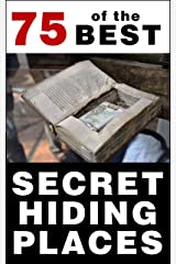 75 of the Best Secret Hiding Places: How to Outsmart Thieves Using Hidden Safes, Secret Storage Compartments, and More Kindle Edition