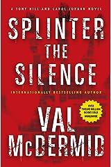 Splinter the Silence (Tony Hill and Carol Jordan Mysteries Book 9) Kindle Edition