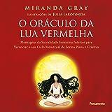 O Oráculo da Lua Vermelha: Mensagens de sacralidade feminina interior para vivenciar o seu ciclo menstrual de forma…