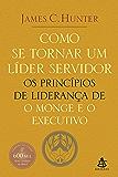 Como se tornar um líder servidor: Os princípios de liderança de O monge e o executivo