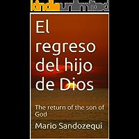 El regreso del hijo de Dios: The return of the son of God