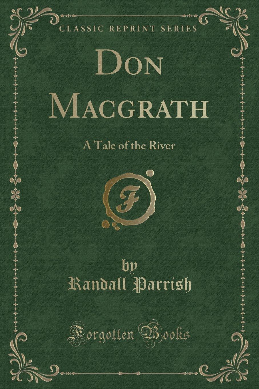 Download Don Macgrath: A Tale of the River (Classic Reprint) PDF