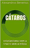 CÁTAROS: cristianismo sem a cruz e sem a missa  (Portuguese Edition)
