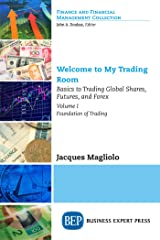 Welcome to My Trading Room, Volume I: Basics to Trading Global Shares, Futures, and Forex - Foundation of Trading Kindle Edition