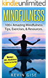 Mindfulness: 100+ Amazing Mindfulness Tips, Exercises  & Resources. Bonus: 200+ Mindfulness Quotes to Live By! (Mindfulness for Beginner's, Mindfulness Meditation, Anxiety & Mindfulness)
