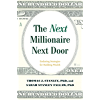 The Next Millionaire Next Door: Enduring Strategies for Building Wealth