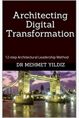 Architecting Digital Transformation: 12-step Architectural Leadership Method Kindle Edition
