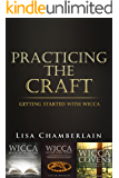 Wicca Practicing the Craft: Getting Started with Wicca (Complete Series)