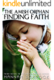 The Amish Orphan - Finding Faith (Amish Romance): Book 3 in the series of The Amish Orphan