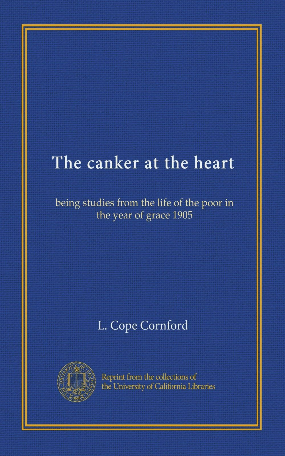 Read Online The canker at the heart: being studies from the life of the poor in the year of grace 1905 pdf
