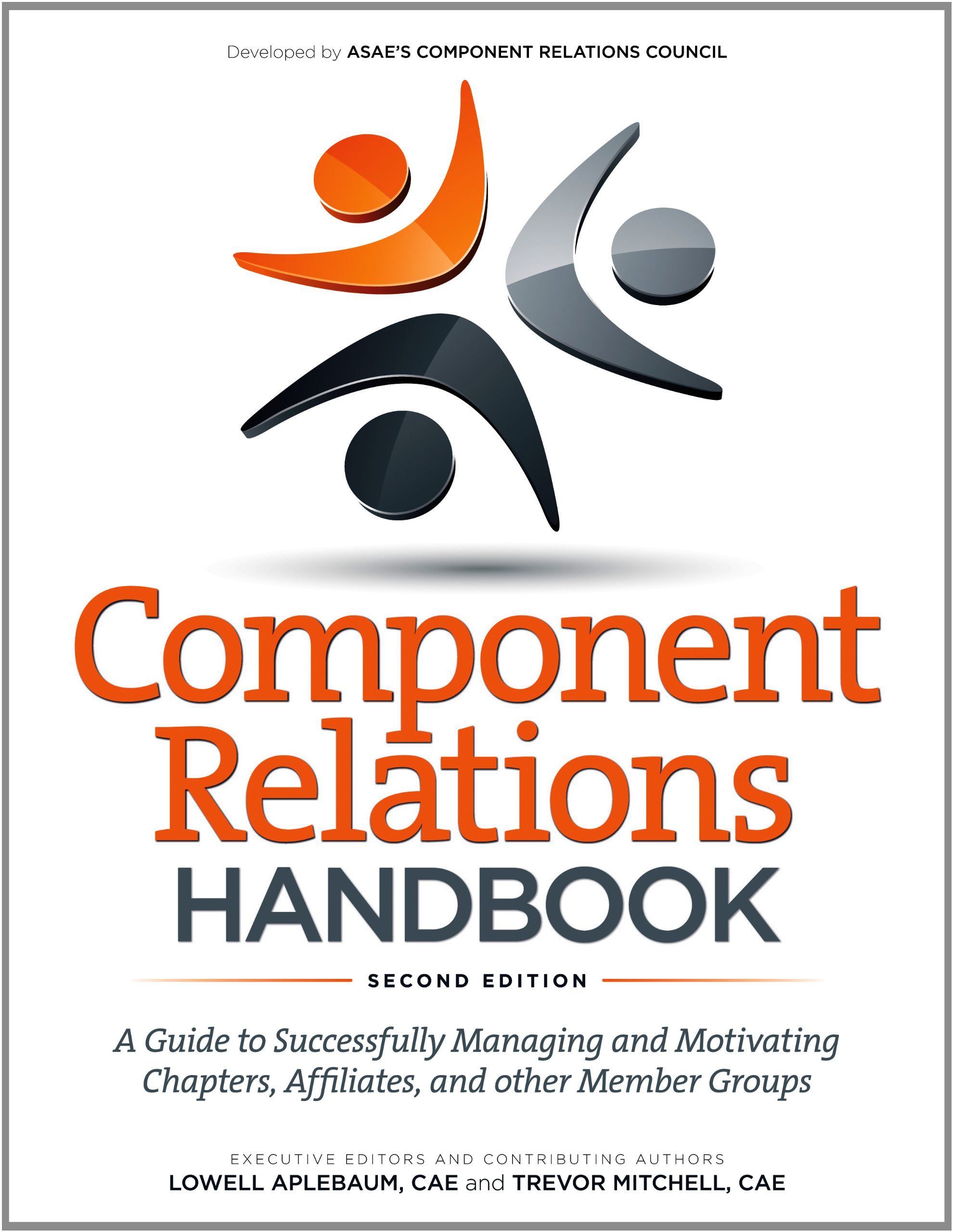 Read Online Component Relations Handbook: A Guide to Successfully Managing and Motivating Chapters, Affiliates, and Other Member Groups pdf epub