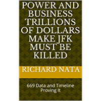 Power and Business Trillions of Dollars Make JFK Must Be Killed: 669 Data and Timeline Proving It (English Edition)